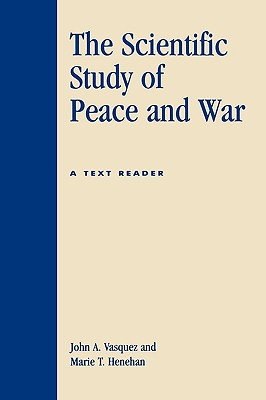 The Scientific Study of Peace and War: A Text Reader - Vasquez, John A (Editor), and Henehan, Marie T (Editor), and Bremer, Stuart (Contributions by)