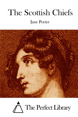 The Scottish Chiefs - Porter, Jane, and The Perfect Library (Editor)