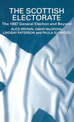 The Scottish Electorate: The 1997 General Election and Beyond - Brown, A, Professor, and McCrone, D, and Paterson, L