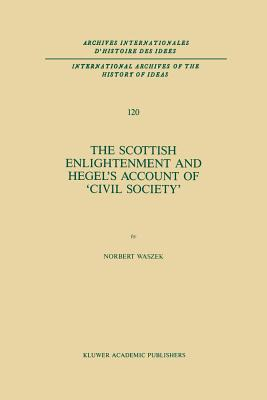 The Scottish Enlightenment and Hegel S Account of Civil Society - Waszek, N