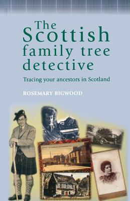 The Scottish Family Tree Detective: Tracing Your Ancestors in Scotland - Bigwood, Rosemary