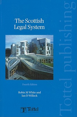 The Scottish Legal System - White, Robin M, and Willock, Ian D