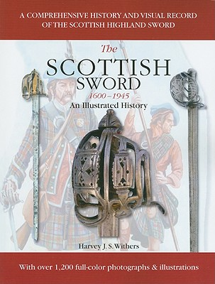 The Scottish Sword 1600-1945: An Illustrated History - Withers, Harvey J S