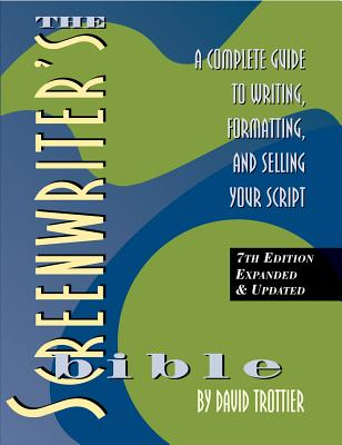 The Screenwriter's Bible, 7th Edition: A Complete Guide to Writing, Formatting, and Selling Your Script - Trottier, David