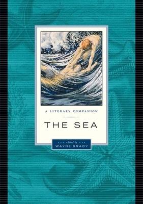 The Sea: A Literary Companion - Grady, Wayne (Editor)