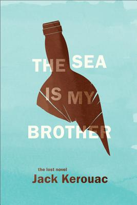 The Sea Is My Brother: The Lost Novel - Kerouac, Jack