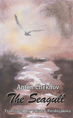 The Seagull - Chekov, Anton, and Pozdniakova, Tatiana (Translated by)