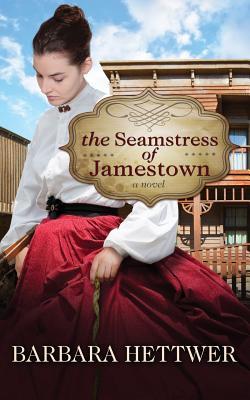 The Seamstress of Jamestown - Hettwer, Barbara