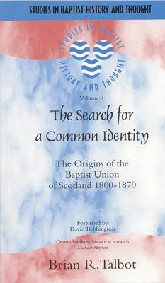 The Search for a Common Identity: The Origins of the Baptist Union of Scotland 1800-1870 - Talbot, Brian R, and Bebbington, David, Ph.D. (Foreword by)
