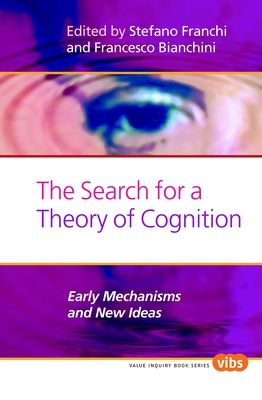 The Search for a Theory of Cognition: Early Mechanisms and New Ideas - Franchi, Stefano (Volume editor), and Bianchini, Francesco (Volume editor)