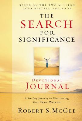 The Search for Significance Devotional Journal: A 10-Week Journey to Discovering Your True Worth - McGee, Robert