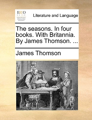 The Seasons. in Four Books. with Britannia. by James Thomson. ... - Thomson, James, Gen.