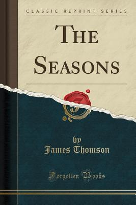 The Seasons: With the Castle of Indolence (Classic Reprint) - Thomson, James, Gen.