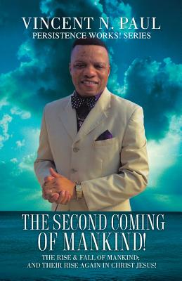 The Second Coming of Mankind! - Paul, Vincent N