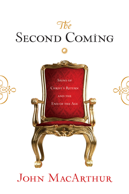 The Second Coming: Signs of Christ's Return and the End of the Age - MacArthur, John, and Pink, Arthur W (Contributions by)