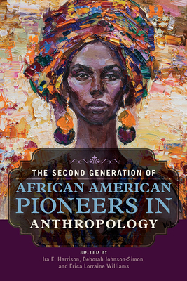 The Second Generation of African American Pioneers in Anthropology - Harrison, Ira E (Contributions by), and Johnson-Simon, Deborah (Editor), and Williams, Erica Lorraine (Editor)