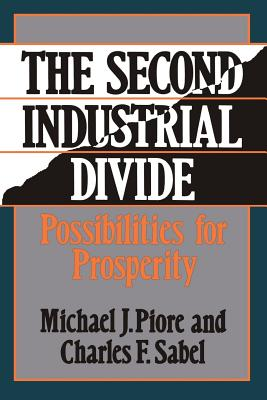 The Second Industrial Divide: Possibilities for Prosperity - Piore, Michael, and Sabel, Charles