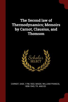 The Second Law of Thermodynamics; Memoirs by Carnot, Clausius, and Thomson - Carnot, Sadi, and Magie, William Francis 1858-1943 (Creator)