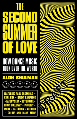 The Second Summer of Love: How Dance Music Took Over the World - Shulman, Alon
