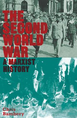 The Second World War: A Marxist History - Bambery, Chris