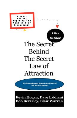 The Secret Behind the Secret Law of Attraction - Hogan, Kevin, and Lakhani, Dave, and Beverley, Bob