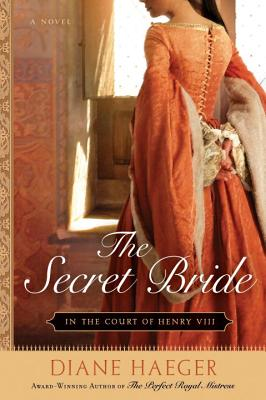 The Secret Bride: In the Court of Henry VIII - Haeger, Diane