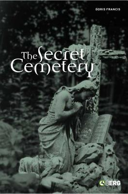 The Secret Cemetery - Francis, Doris, and Kellaher, Leonie, and Neophytou, Georgina