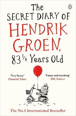 The Secret Diary of Hendrik Groen, 831/4 Years Old - Groen, Hendrik, and Velmans, Hester (Translated by)