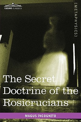The Secret Doctrine of the Rosicrucians - Incognito, Magus