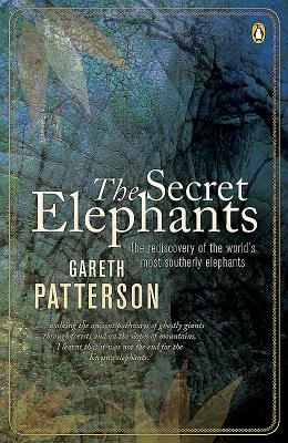 The secret elephants: The rediscovery of the world's most southerly elephants - Patterson, Gareth