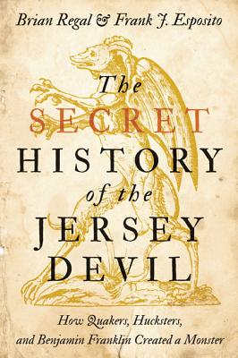 The Secret History of the Jersey Devil: How Quakers, Hucksters, and Benjamin Franklin Created a Monster - Regal, Brian, and Esposito, Frank J