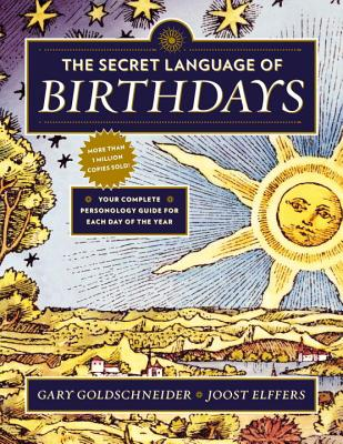 The Secret Language of Birthdays: Your Complete Personology Guide for Each Day of the Year - Goldschneider, Gary, and Elffers, Joost