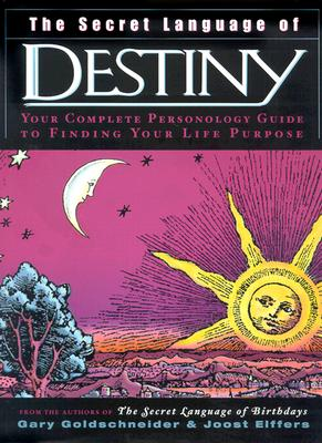 The Secret Language of Destiny: A Personology Guide to Finding Your Life Purpose - Goldschneider, Gary, and Ellfers, Joost