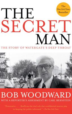 The Secret Man: The Story of Watergate's Deep Throat - Woodward, Bob