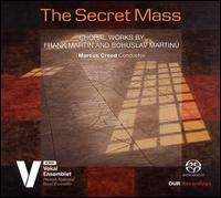 The Secret Mass: Choral Works by Frank Martin & Bohuslav Martinu - Danish National Vocal Ensemble; Emil Lykke (tenor); Hanna-Maria Strand (alto); Klaudia Kidon (soprano);...