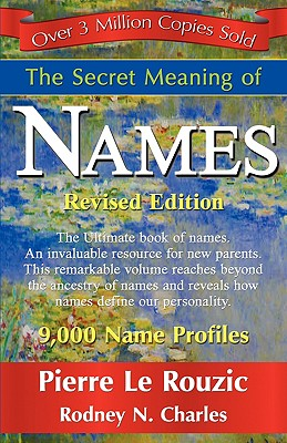 The Secret Meaning of Names Revised Edition - Le Rouzic, Pierre, and Charles, N Rodney, and 1st World Publishing (Creator)