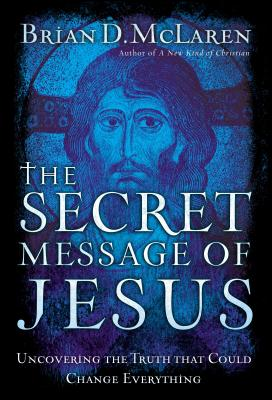 The Secret Message of Jesus: Uncovering the Truth That Could Change Everything - McLaren, Brian