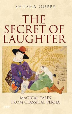 The Secret of Laughter: Magical Tales from Classical Persia - Guppy, Shusha
