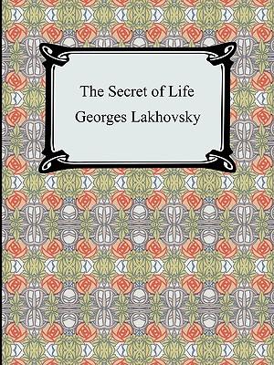 The Secret of Life - Lakhovsky, Georges
