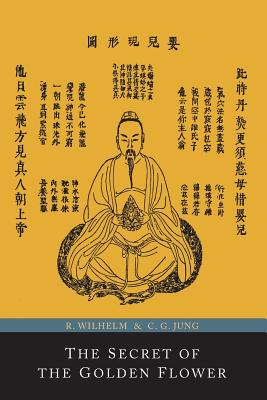 The Secret of the Golden Flower; A Chinese Book of Life - Wilhelm, Richard (Translated by), and Jung, C G, Dr. (Commentaries by), and Baynes, Cary F (Translated by)