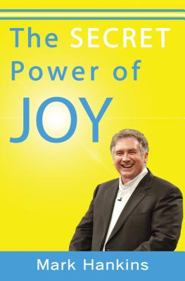 The Secret Power of Joy - Hankins, Mark