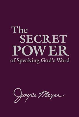 The Secret Power of Speaking God's Word - Meyer, Joyce
