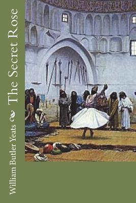 The Secret Rose - Yeats, William Butler