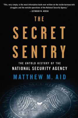 The Secret Sentry: The Untold History of the National Security Agency - Aid, Matthew M