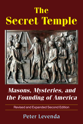 The Secret Temple: Masons, Mysteries, and the Founding of America - Levenda, Peter