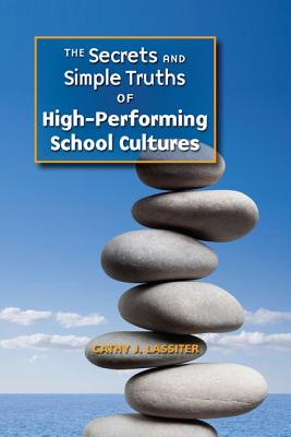 The Secrets and Simple Truths of High-Performing School Cultures - Lassiter, Cathy J, Dr.