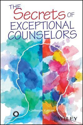 The Secrets of Exceptional Counselors - Kottler, Jeffrey A, Professor
