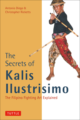 The Secrets of Kalis Ilustrisimo - Diego, Antonio, and Ricketts, Christopher