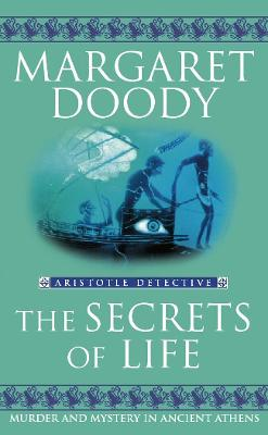 The Secrets of Life: Murder and Mystery in Ancient Athens Aristotle Detective - Doody, Margaret