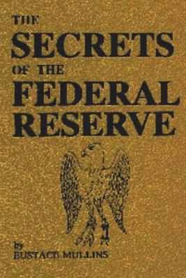 The Secrets of the Federal Reserve - Mullins, Eustace